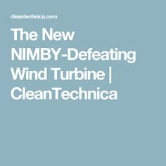 The New NIMBY-Defeating Wind Turbine   CleanTechnica