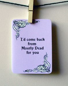 Princess Bride Card - I'd come back from Mostly Dead for you--$4