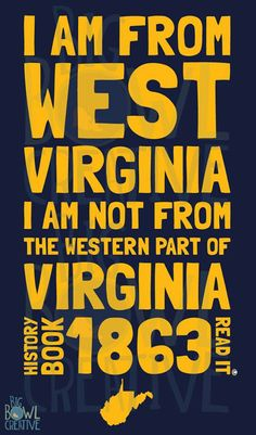 I am NOT from West by God Virginia but I love it like I am & it drives me bonkers when people mess this up! And you all say West Virginians have the bad rap for ignorance!