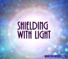 Shielding basically means visualizing, intending and feeling that you are completely surrounded in an orb, blanket, or light shield from the Divine.