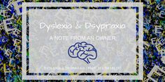 Dsylexia & Dsypraxia: A note from an owner read it now! #blog #blogger
