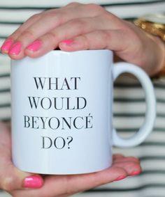 What Would Beyonce Do? Mug