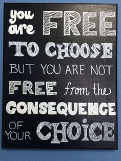 You Are Free to Choose But You Are Not Free From The Consequence Of Your Choice-Handmade Canvas Quote Art. by DiehlDecor on Etsy https://www.etsy.com/listing/196932870/you-are-free-to-choose-but-you-are-not