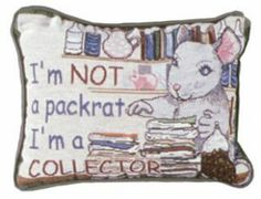 """I'm Not A Packrat""...Pillow - Throw Pillows Buy at Snugglebug Pillows And Throws www.snugglebugpillowsandthrows.com"