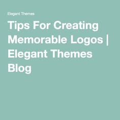 Tips For Creating Memorable Logos | Elegant Themes Blog