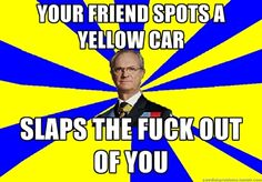 When me and my friend both spots a yellow car at the same time I'm giving her this *look*...and then she is running couse she know that she is going to get fucked!