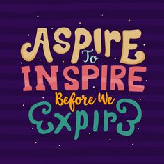 Hand Drawn Lettering Aspire To Inspire Before We Expire Quote Typography Vector Lettering For T Shirt Design Printing Postcard And Wallpaper Purple Background Funky Quotes, Dope Quotes, Swag Quotes, Badass Quotes, Tbt Quotes, Motivational Quotes Wallpaper, Inspirational Quotes Pictures, Funny Attitude Quotes, Sarcastic Quotes