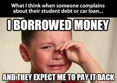I think when someone complains about their student debt or car loan. What I think when someone complains about their student debt or car loan.What I think when someone complains about their student debt or car loan. Memes Humor, Funny Quotes, Funny Memes, Hilarious, Very Funny Pictures, Funny Pics, Meme Pictures, Word Pictures, Student Problems