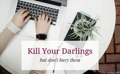 Kill Your Darlings (But Don't Bury Them)