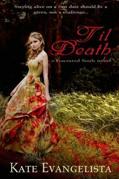 Til Death by Kate Evangelista | Fractured Souls | Publisher: Entangled Teen | Publication Date: March 4, 2014 | www.kateevangelista.com | #YA #Paranormal