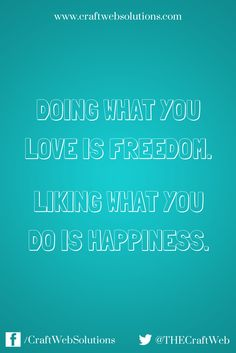 Doing what you love is freedom. Liking what you do is happiness. | Craft Web Solutions #motivation #inspiration #quote