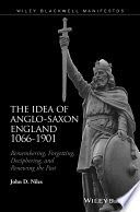 The idea of Anglo-Saxon England 1066-1901 : remembering, forgetting, deciphering, and renewing the past