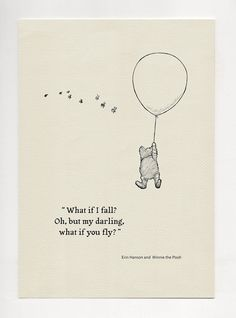 What if I fall? Oh,but my darling,what if you fly?- Quote poster Winnie the Pooh and Erin Hanson classic vintage style poster print Fly Quotes, Book Quotes, Words Quotes, Sayings, Good Song Quotes, Best Dad Quotes, Hatred Quotes, 2015 Quotes, Silence Quotes