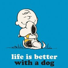 Life is better...with a dog - charlie brown and snoopy