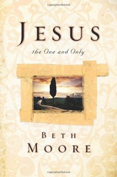 Jesus, the One and Only {Beth Moore} @momwithheart