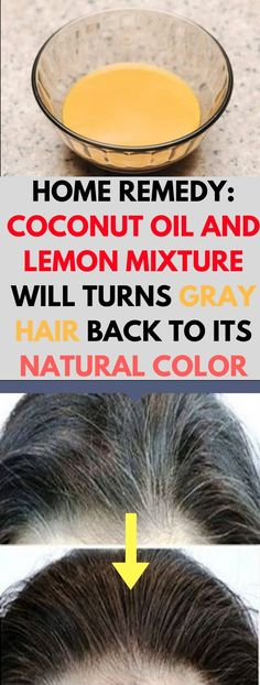 HOME REMEDY: COCONUT OIL AND LEMON MIXTURE WILL TURNS GRAY HAIR BACK TO ITS NATURAL COLOR