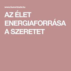 AZ ÉLET ENERGIAFORRÁSA A SZERETET