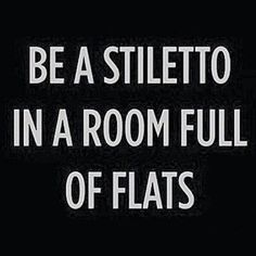 Be a stiletto in a room full of flats. | Dream Duffel