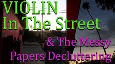 Street VIOLIN w/ David Strother & A Glimpse On My Paperwork DECLUTTERING