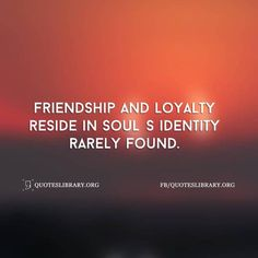 friendship-and-loyalty-reside-in-souls-identity-rarely-found