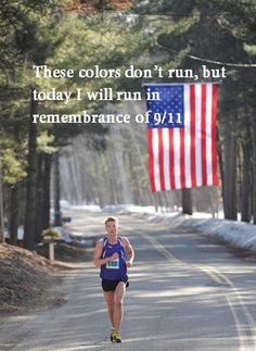 Run to remember. I want to try to run 11 miles next 9/11...possibly....maybe divide it in half...lol. Good thing I have just under a year to start working on it