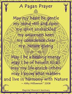 A Pagan Prayer -- Beautiful words and sentiment regardless of your individual beliefs.