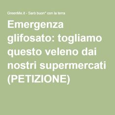 Emergenza glifosato: togliamo questo veleno dai nostri supermercati (PETIZIONE)