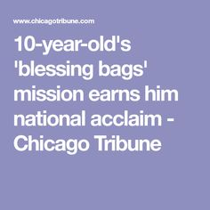 10-year-old's 'blessing bags' mission earns him national acclaim - Chicago Tribune