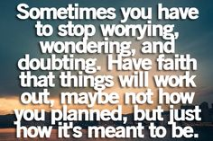 I'm trying to have faith, but WHEN will things work out?  It doesn't have to work out like I plan; I just want to know when it's going to work out.  I'm tired of fighting for it to work...