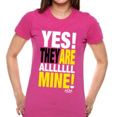 YES THEY ARE ALL MINE SHIRT.jpg