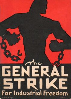 Cover of the pamphlet The General Strike for Industrial Freedom which was printed in Chicago in January 1933 by the Industrial Workers of the World (the Wobblies). Communist Propaganda, Propaganda Art, Anti Capitalism, Communism, Socialism, General Strike, Workers Rights, Political Posters, Poster Series