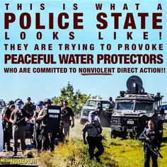 This is what a POLICE STATE looks like! They are trying to provoke PEACEFUL WATER PROTECTORS who are committed to NONVIOLENT direct action!!!