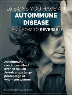 10 Signs You Have An Autoimmune Disease And How To Reverse It   holistichealthnaturally.com