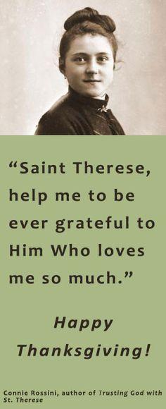 Happy Thanksgiving! St Therese, Of Montreal, Jesus Freak, Mother Teresa, Roman Catholic, Happy Thanksgiving, Trust God, Grateful, Saints