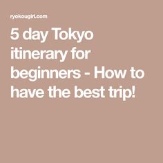 5 day Tokyo itinerary for beginners - How to have the best trip!