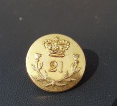 Relics of the War of 1812- 21st (Royal North British Fusiliers) Regiment of Foot Officer's Gilt Button- 1st Battalion on the American coast from August 1814 to March 1815. Main engagements: Bladensburg, Washington, Goodley Woods, New Orleans, Fort Bowyer.