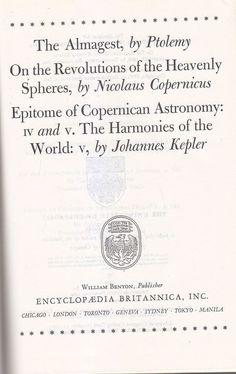 THE ALMAGEST Ptolemy REVOLUTIONS HEAVENLY SPHERES Copernicus HARMONIES WORLD