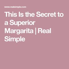 This Is the Secret to a Superior Margarita | Real Simple