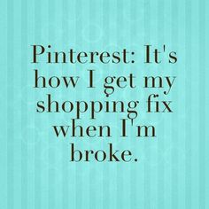 Exactly how I feel. If I pin it, it's mine.  Pinterest is a never ending free shopping spree :)