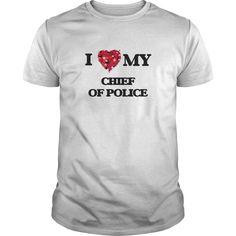 (Tshirt Design) I love my Chief Of Police [TShirt 2016] Hoodies, Tee Shirts