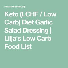 Keto (LCHF / Low Carb) Diet Garlic Salad Dressing | Lilja's Low Carb Food List