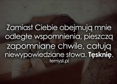 Zamiast Ciebie obejmują mnie odległe... Motto, Love Is Sweet, Love Quotes, Romantic, Thoughts, Humor, Feelings, Words, Funny