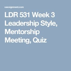 ldr531 week3 leadership style Ldr 531 week 3 individual leadership style select and describe a leader you admire your selected leader may be either a real-life individual or a fictional character .