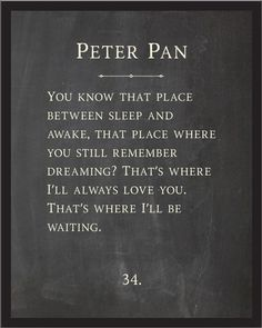 Peter Pan – You know that place between sleep and awake. – Refinery Number One Book Quotes, Words Quotes, Wise Words, Me Quotes, Faded Quotes, Strong Quotes, Attitude Quotes, Sayings, Great Quotes