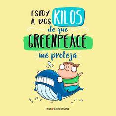 Estoy a dos kilos de que Greenpeace me proteja! #humor #graciosas #divertidas #frases