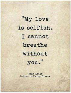 Keats... love... selfish