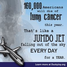 160,000 Americans will die of lung cancer this year. That's like a jumbo jet falling out of the sky every day for a year.