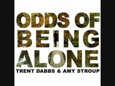 Trent Dabbs & Amy Stroup - Odds of Being Alone