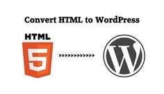 Why HTML to WordPress conversion has become an important aspect for every business owner which can help them to generate a good revenue from it.