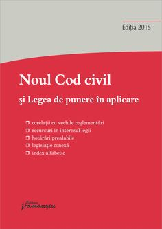 Noul Cod civil si Legea de punere in aplicare. Actualizat 20 septembrie 2015 corelatii cu vechile reglementari, recursuri in interesul legii, hotarari prealabile, legislatie conexa si index alfabetic